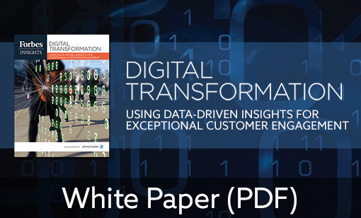 Forbes Insights: Digital Transformation – Using Data-Driven Insights for Exceptional Customer Engagement
